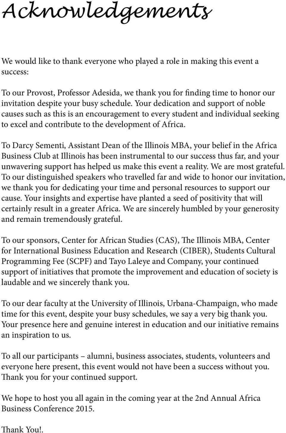 To Darcy Sementi, Assistant Dean of the Illinois MBA, your belief in the Africa Business Club at Illinois has been instrumental to our success thus far, and your unwavering support has helped us make
