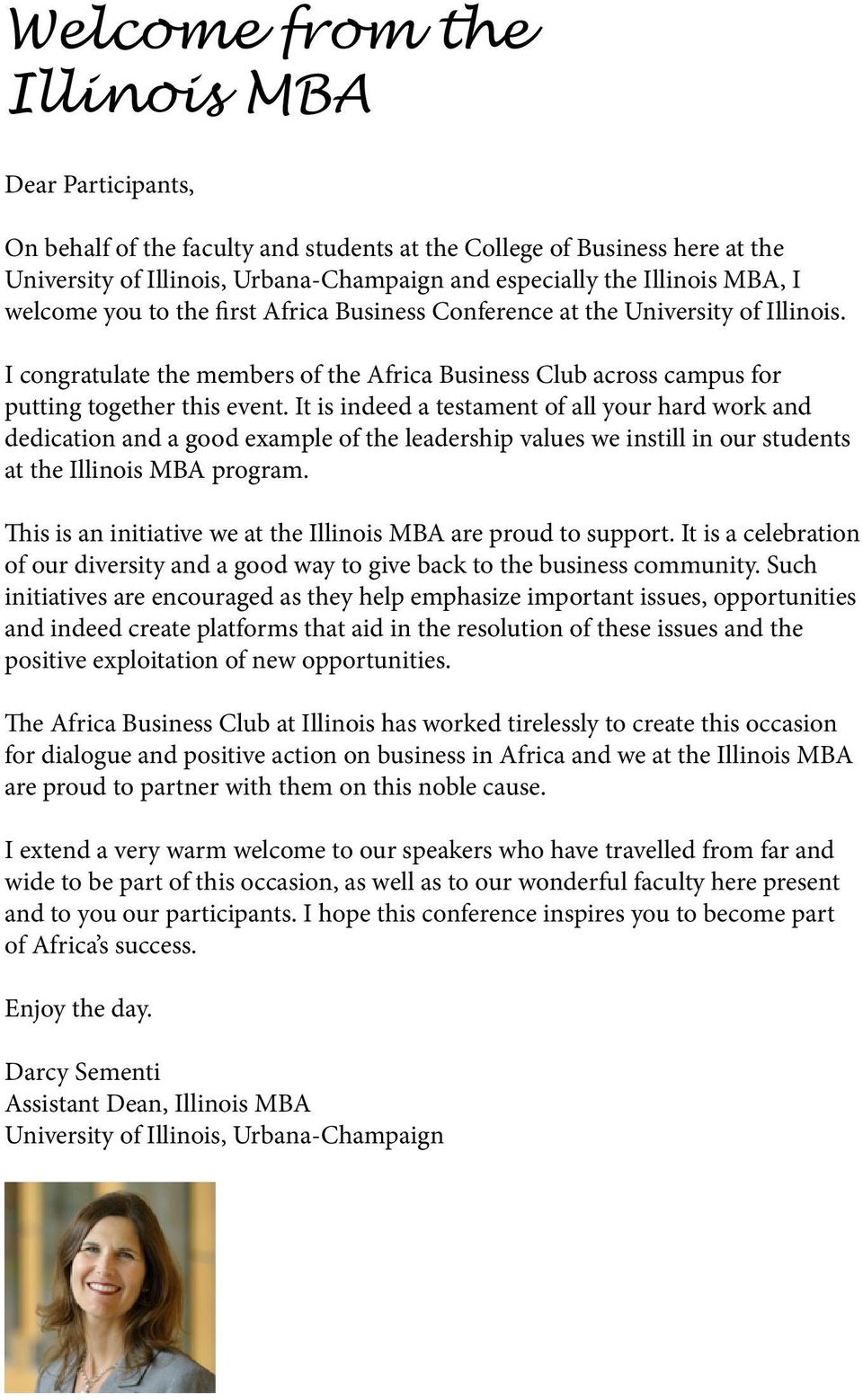 It is indeed a testament of all your hard work and dedication and a good example of the leadership values we instill in our students at the Illinois MBA program.