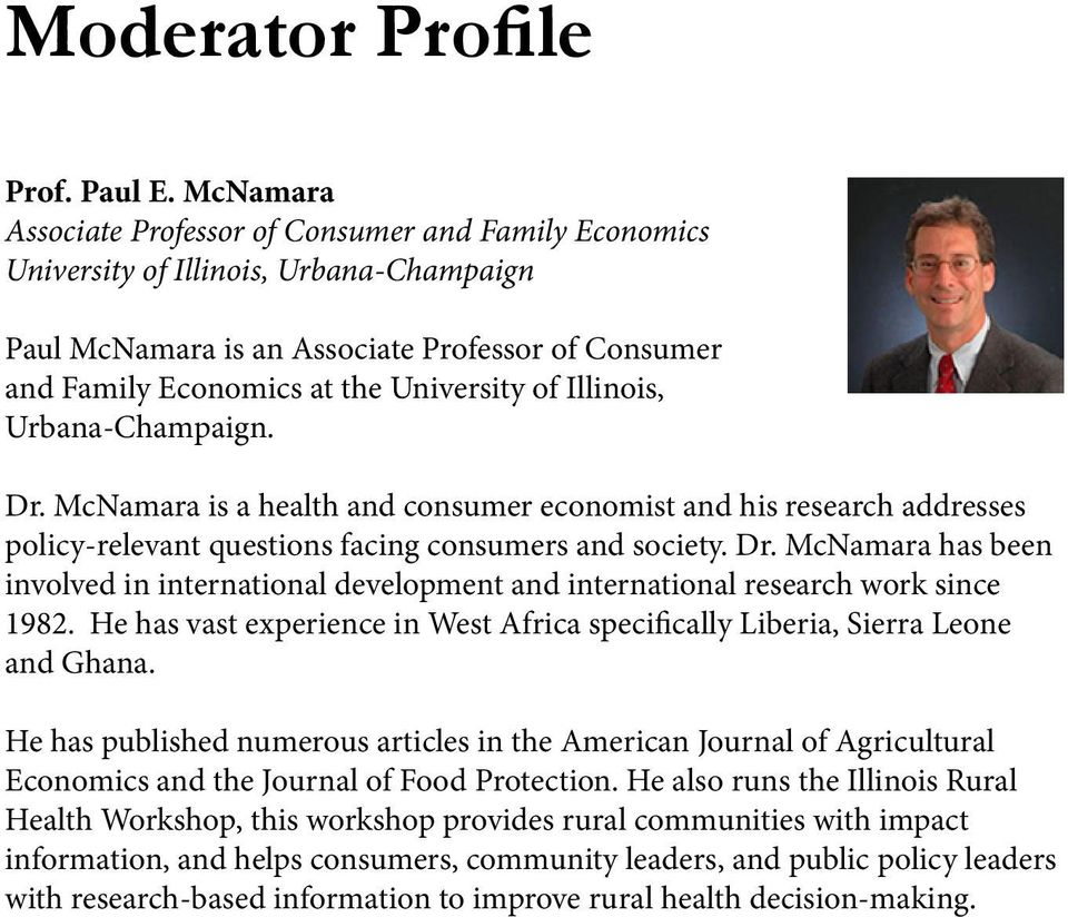 Illinois, Urbana-Champaign. Dr. McNamara is a health and consumer economist and his research addresses policy-relevant questions facing consumers and society. Dr. McNamara has been involved in international development and international research work since 1982.