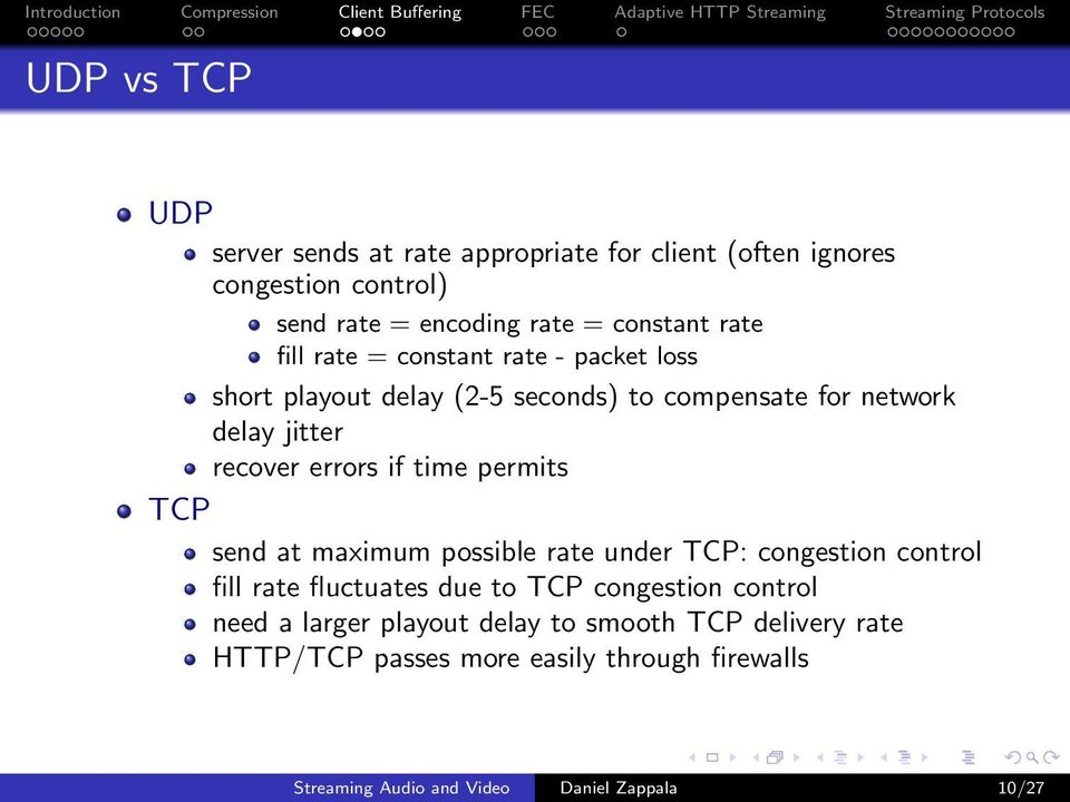 permits TCP send at maximum possible rate under TCP: congestion control fill rate fluctuates due to TCP congestion control need a