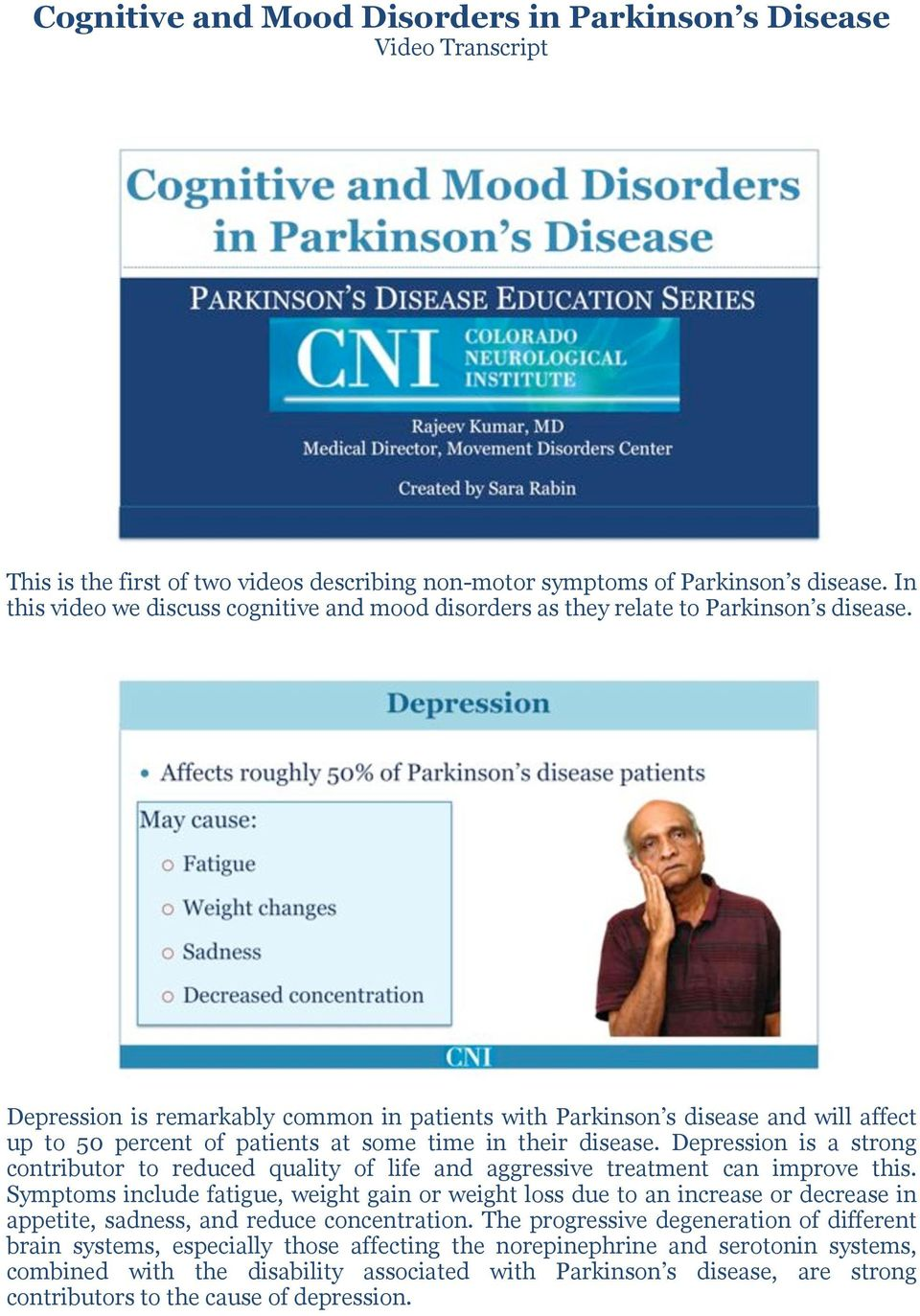 Depression is remarkably common in patients with Parkinson s disease and will affect up to 50 percent of patients at some time in their disease.