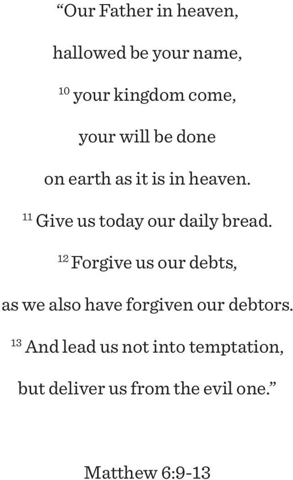11 Give us today our daily bread.