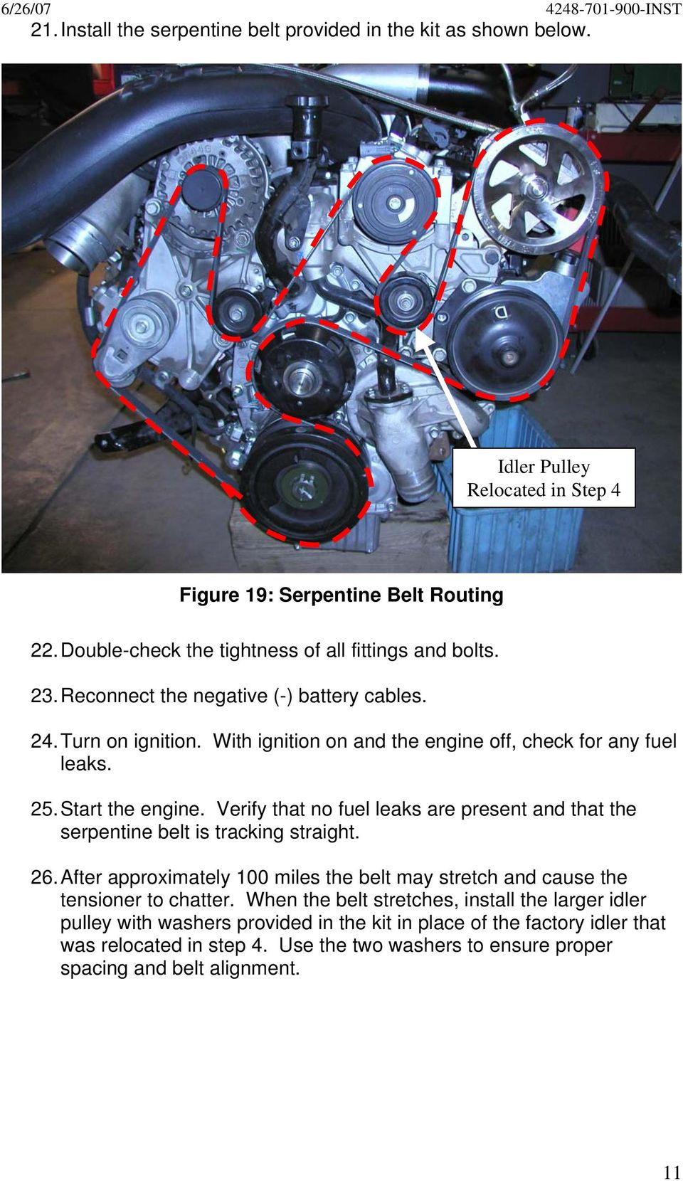 25. Start the engine. Verify that no fuel leaks are present and that the serpentine belt is tracking straight. 26.
