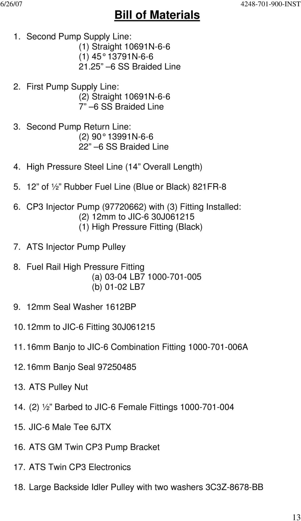 CP3 Injector Pump (97720662) with (3) Fitting Installed: (2) 12mm to JIC-6 30J061215 (1) High Pressure Fitting (Black) 7. ATS Injector Pump Pulley 8.
