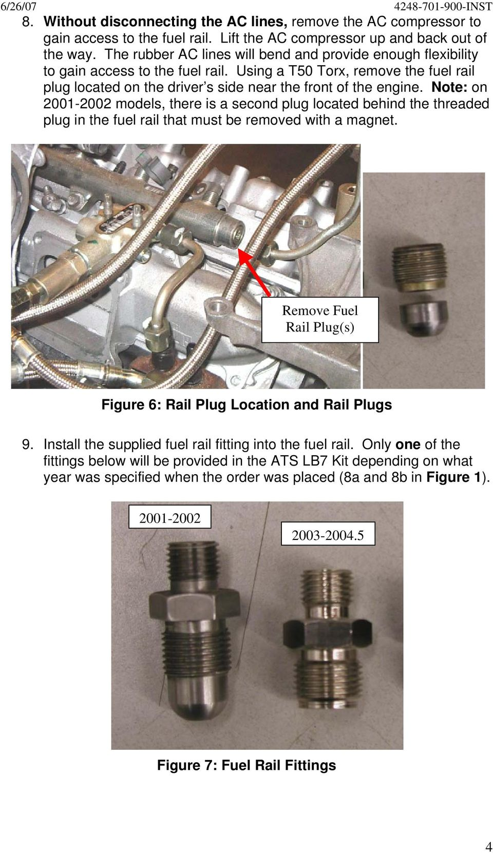 Note: on 2001-2002 models, there is a second plug located behind the threaded plug in the fuel rail that must be removed with a magnet.