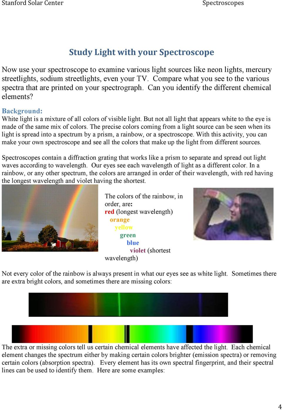 Background: White light is a mixture of all colors of visible light. But not all light that appears white to the eye is made of the same mix of colors.