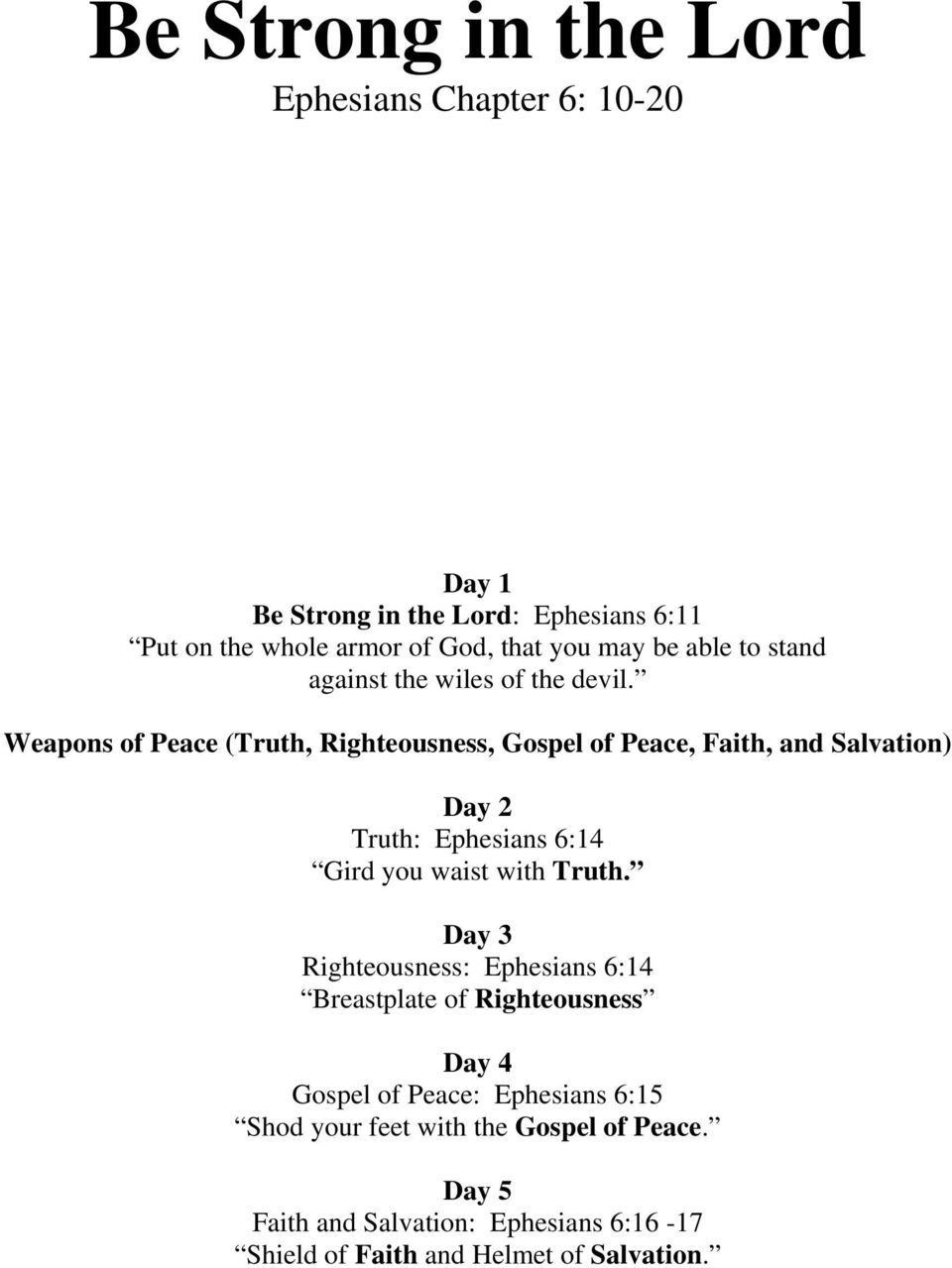 Weapons of Peace (Truth, Righteousness, Gospel of Peace, Faith, and Salvation) Day 2 Truth: Ephesians 6:14 Gird you waist with Truth.