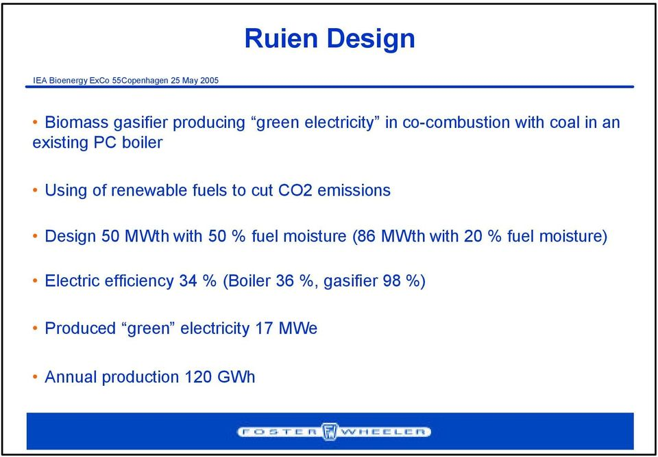 with 50 % fuel moisture (86 MWth with 20 % fuel moisture) Electric efficiency 34 %