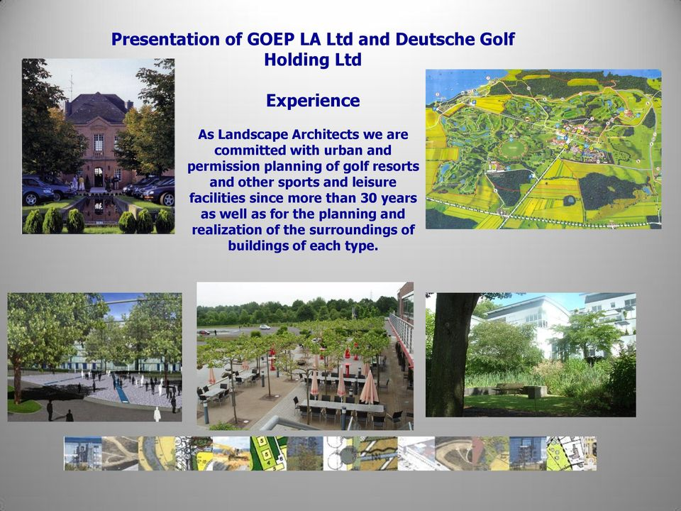 golf resorts and other sports and leisure facilities since more than 30 years