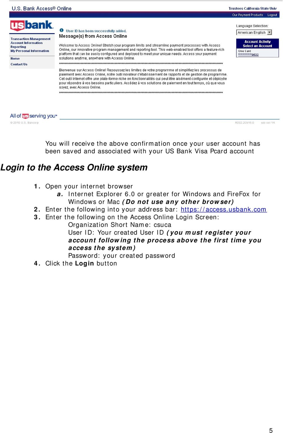 Enter the following into your address bar: https://access.usbank.com 3.