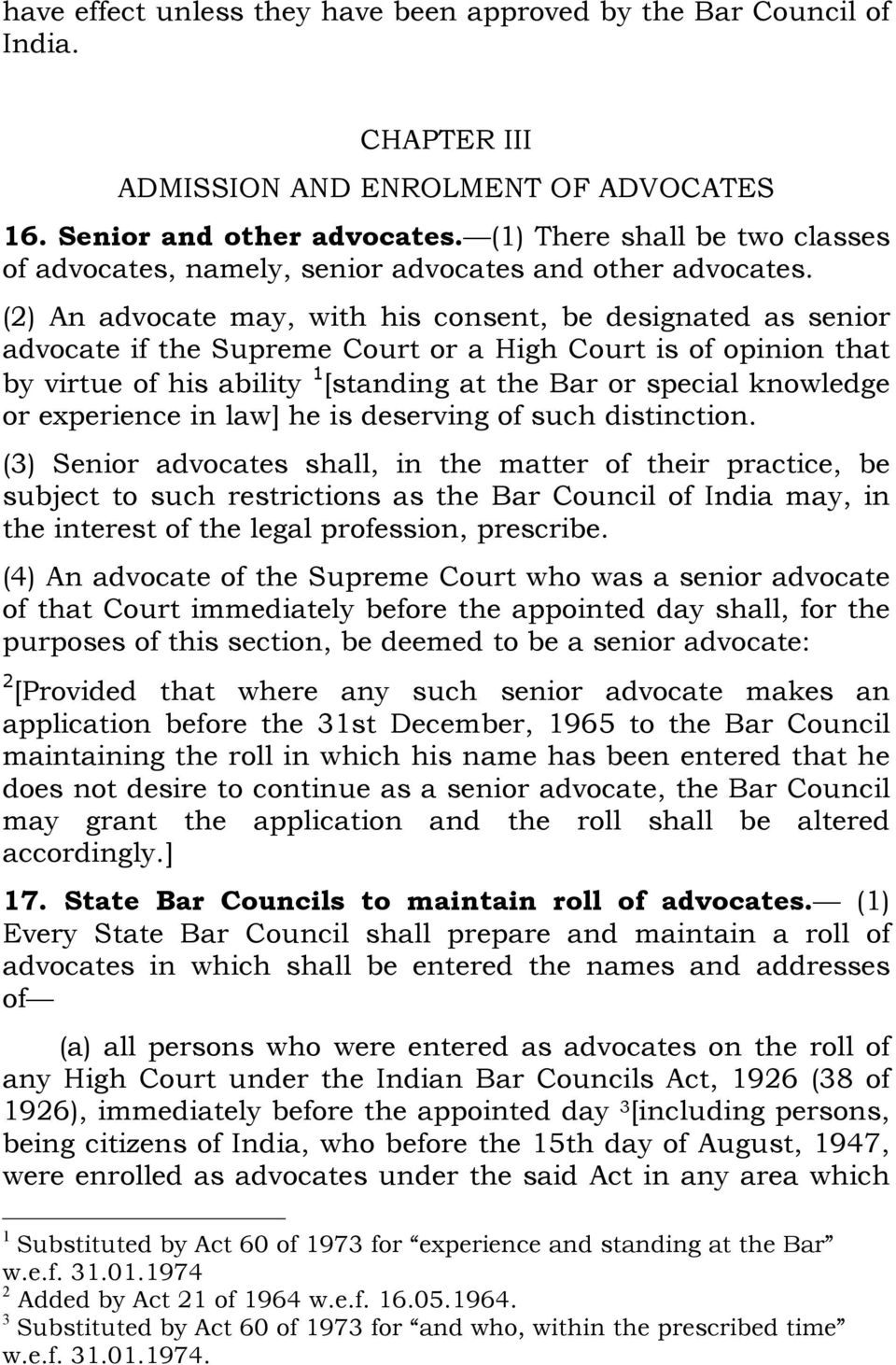 (2) An advocate may, with his consent, be designated as senior advocate if the Supreme Court or a High Court is of opinion that by virtue of his ability [standing at the Bar or special knowledge or