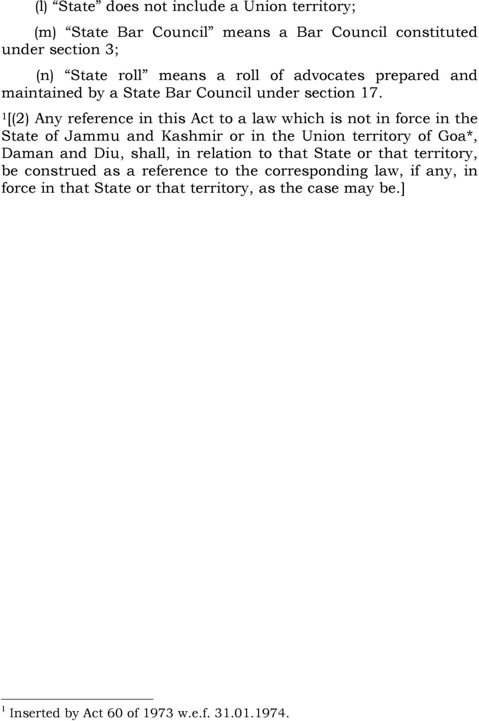 [(2) Any reference in this Act to a law which is not in force in the State of Jammu and Kashmir or in the Union territory of Goa*, Daman and Diu,