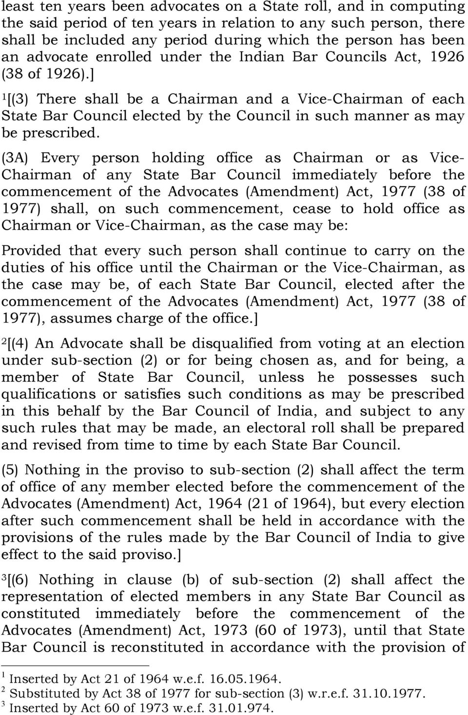 ] [(3) There shall be a Chairman and a Vice-Chairman of each State Bar Council elected by the Council in such manner as may be prescribed.