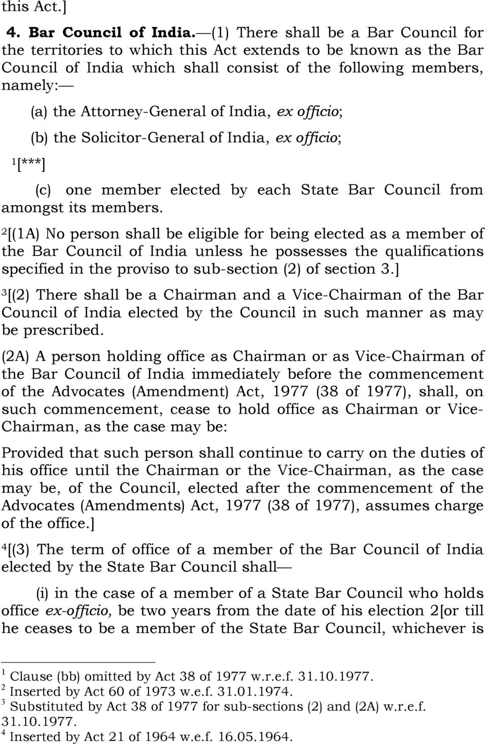 Attorney-General of India, ex officio; (b) the Solicitor-General of India, ex officio; (c) one member elected by each State Bar Council from amongst its members.
