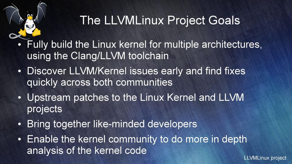 both communities Upstream patches to the Linux Kernel and LLVM projects Bring together
