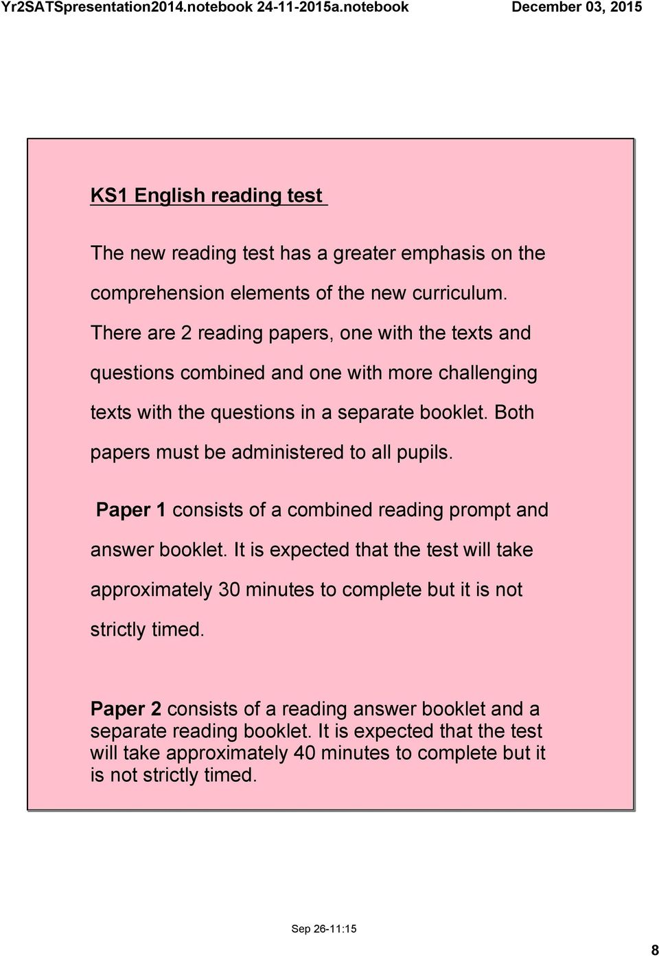 Both papers must be administered to all pupils. Paper 1 consists of a combined reading prompt and answer booklet.