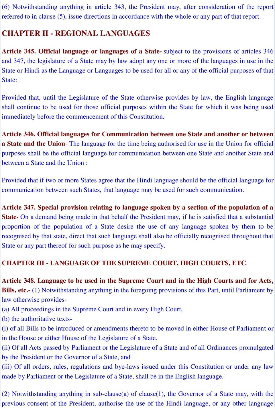 Official language or languages of a State- subject to the provisions of articles 346 and 347, the legislature of a State may by law adopt any one or more of the languages in use in the State or Hindi