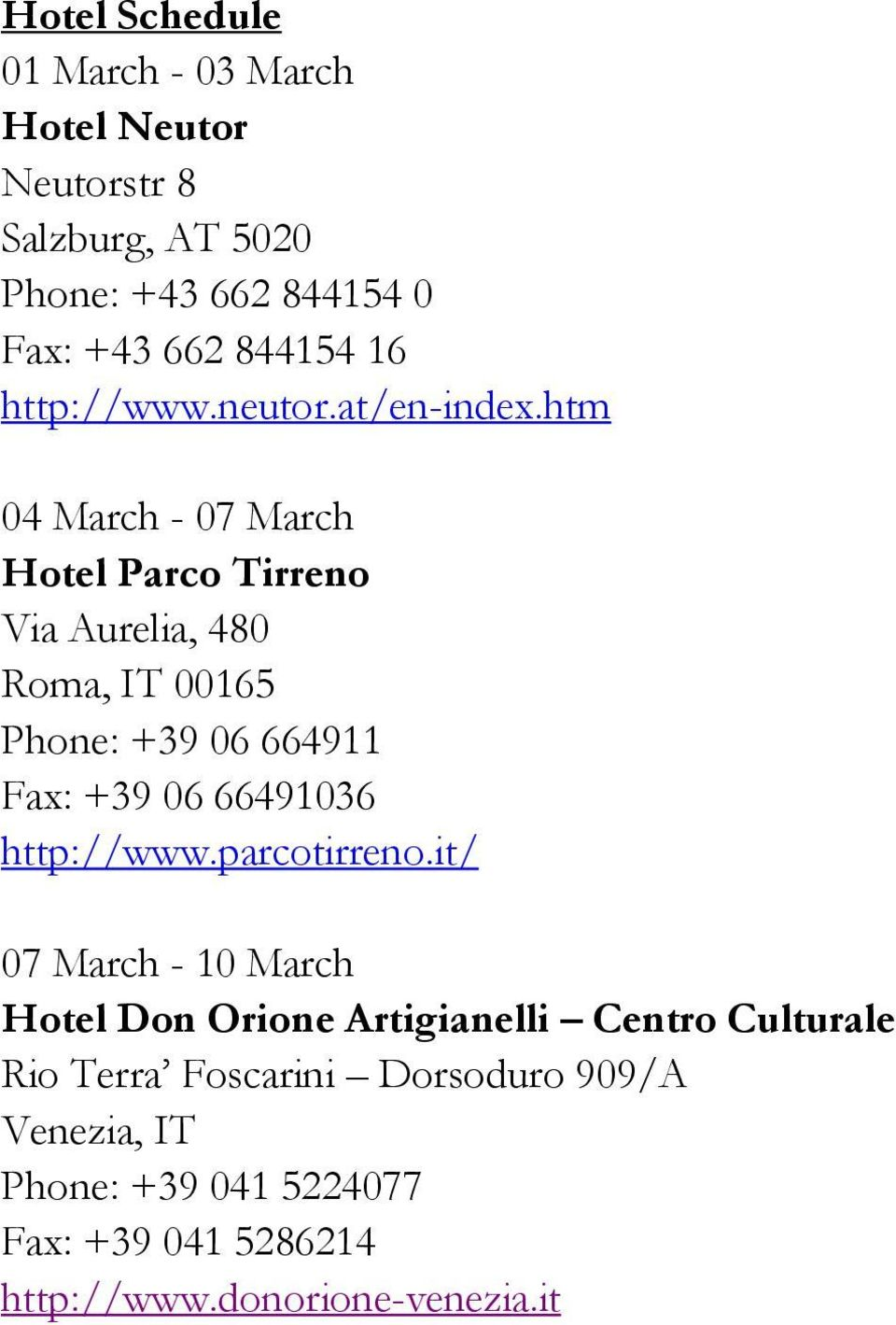 htm 04 March - 07 March Hotel Parco Tirreno Via Aurelia, 480 Roma, IT 00165 Phone: +39 06 664911 Fax: +39 06 66491036