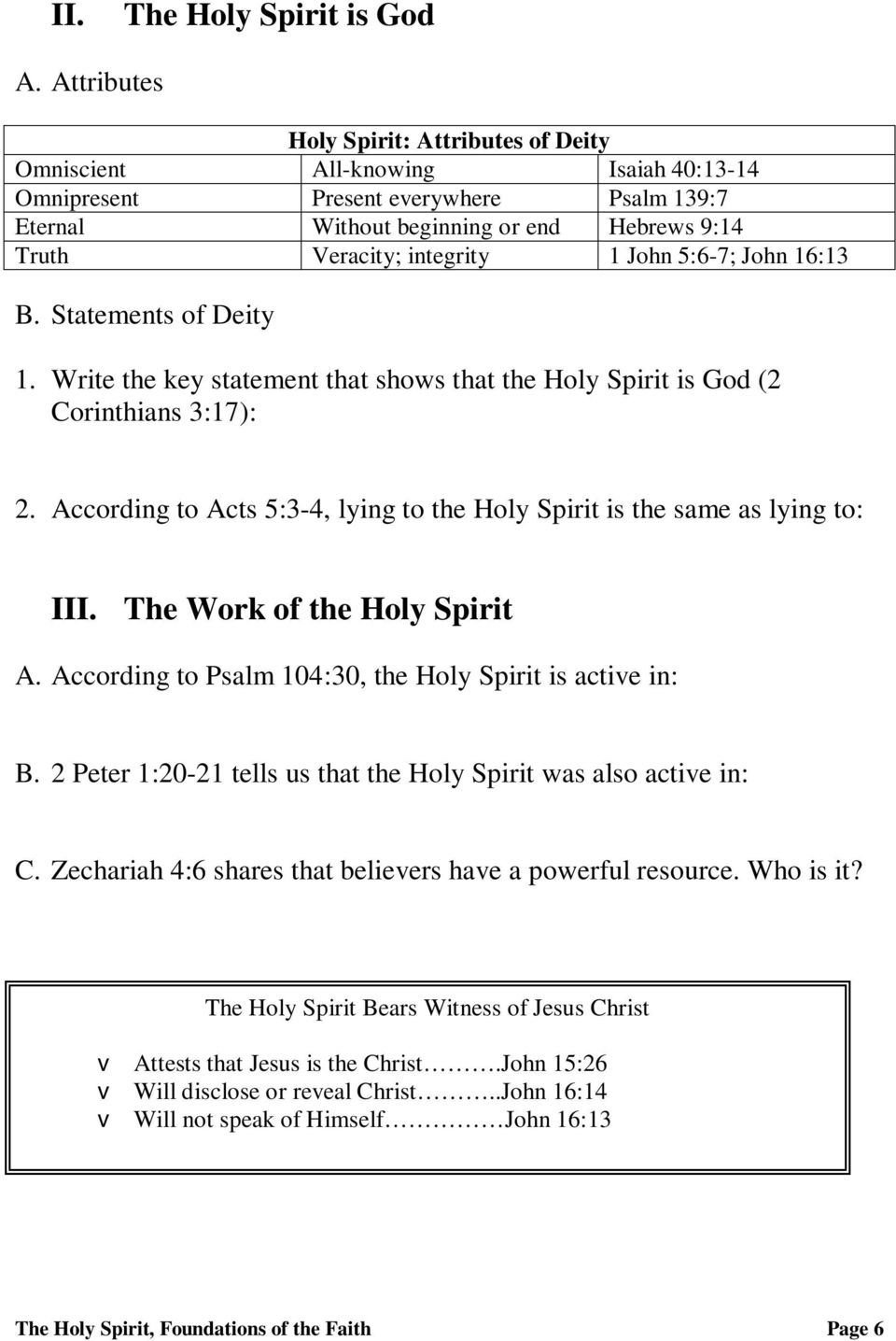John 5:6-7; John 16:13 B. Statements of Deity 1. Write the key statement that shows that the Holy Spirit is God (2 Corinthians 3:17): 2.