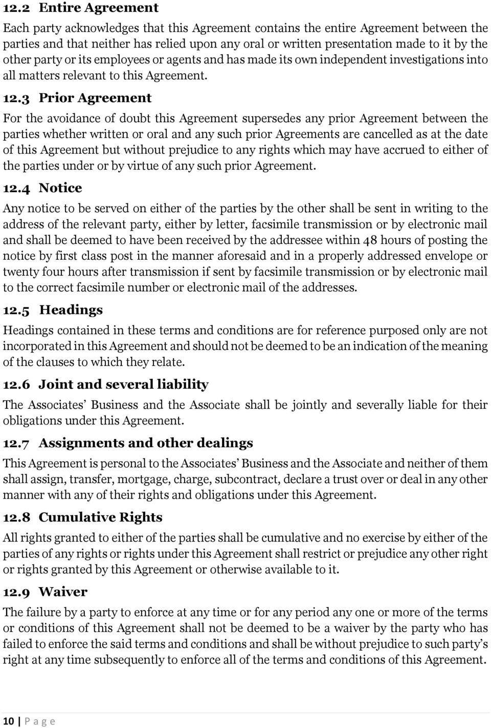 3 Prior Agreement For the avoidance of doubt this Agreement supersedes any prior Agreement between the parties whether written or oral and any such prior Agreements are cancelled as at the date of