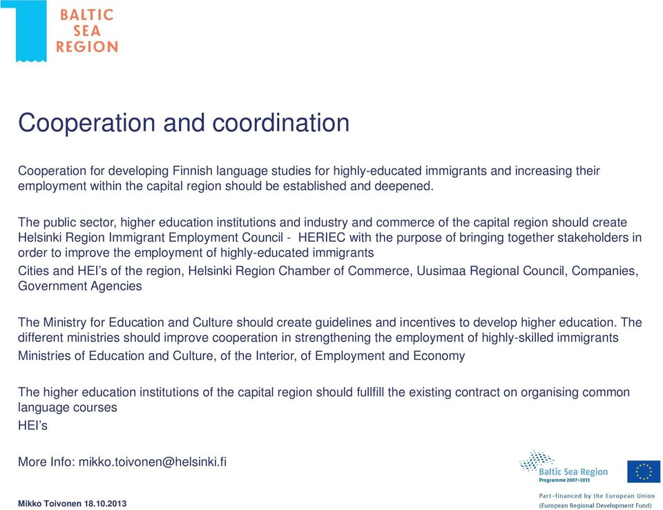 The public sector, higher education institutions and industry and commerce of the capital region should create Helsinki Region Immigrant Employment Council - HERIEC with the purpose of bringing