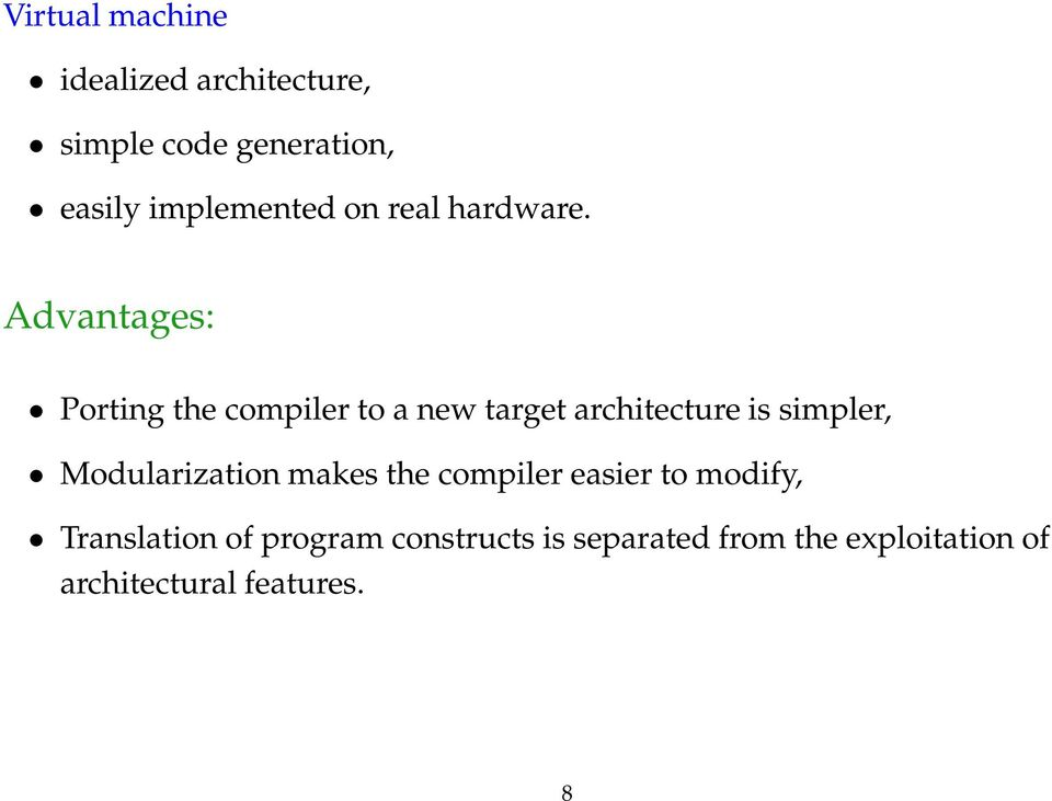 Advantages: Porting the compiler to a new target architecture is simpler,