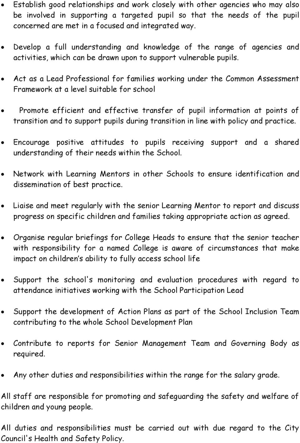 Act as a Lead Professional for families working under the Common Assessment Framework at a level suitable for school Promote efficient and effective transfer of pupil information at points of