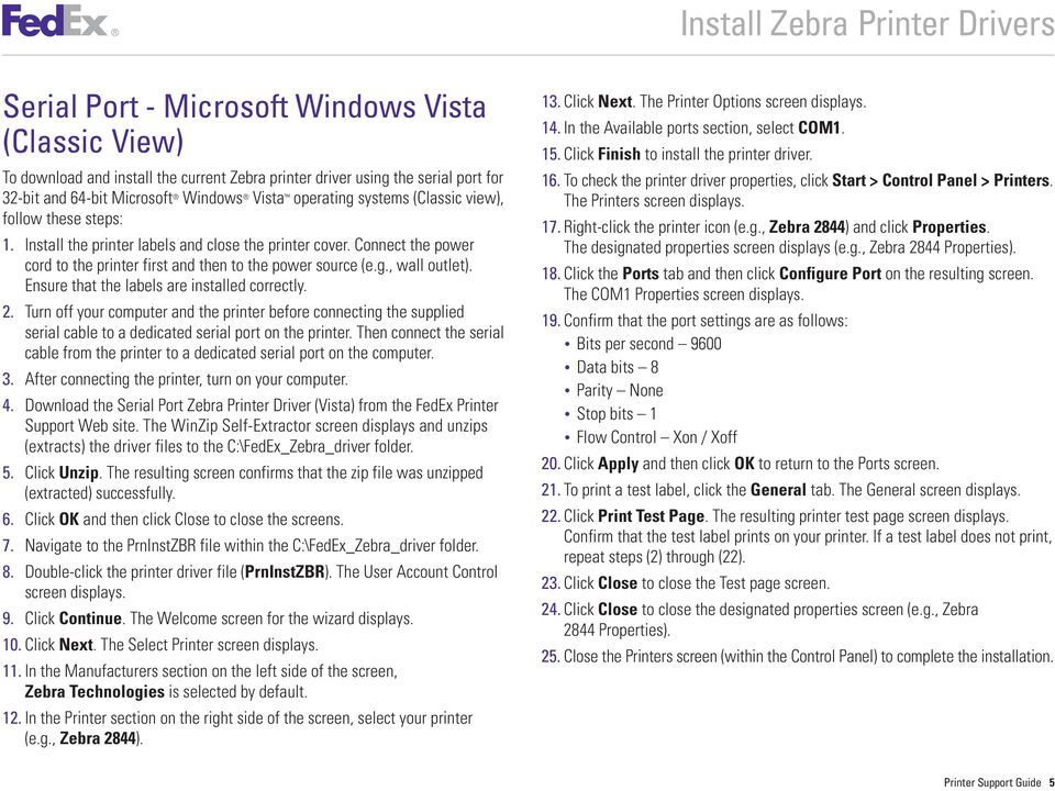 After connecting the printer, turn on your computer. 4. Download the Serial Port Zebra Printer Driver (Vista) from the FedEx Printer Support Web site.