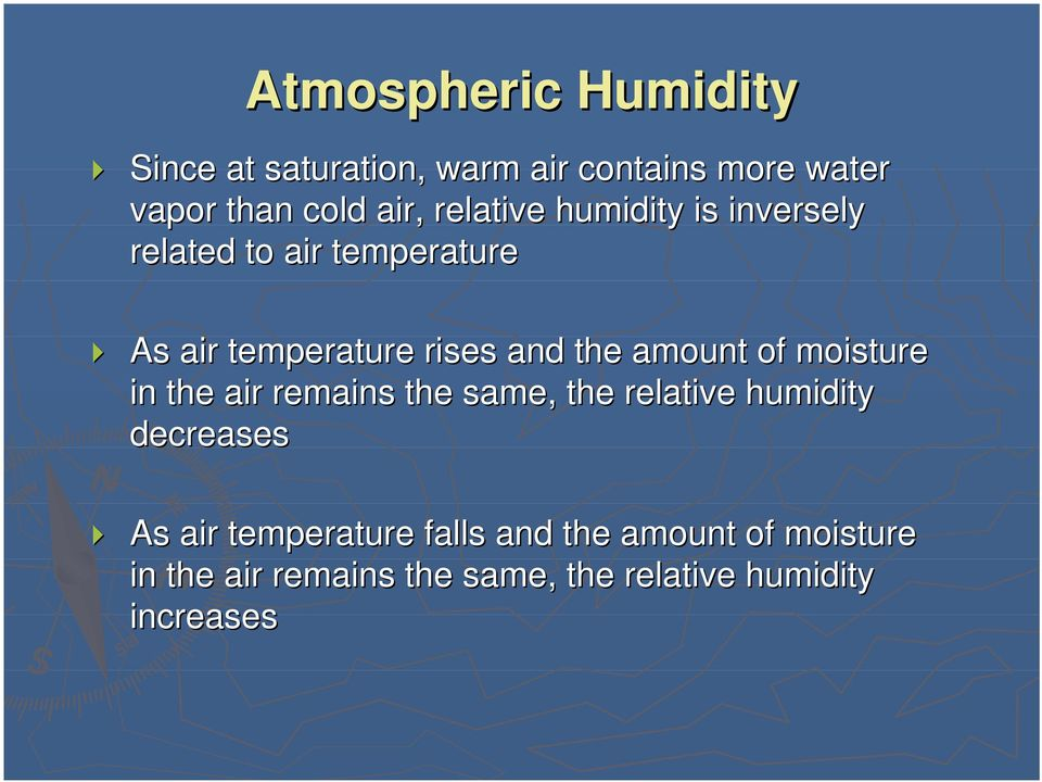 amount of moisture in the air remains the same, the relative humidity decreases As air