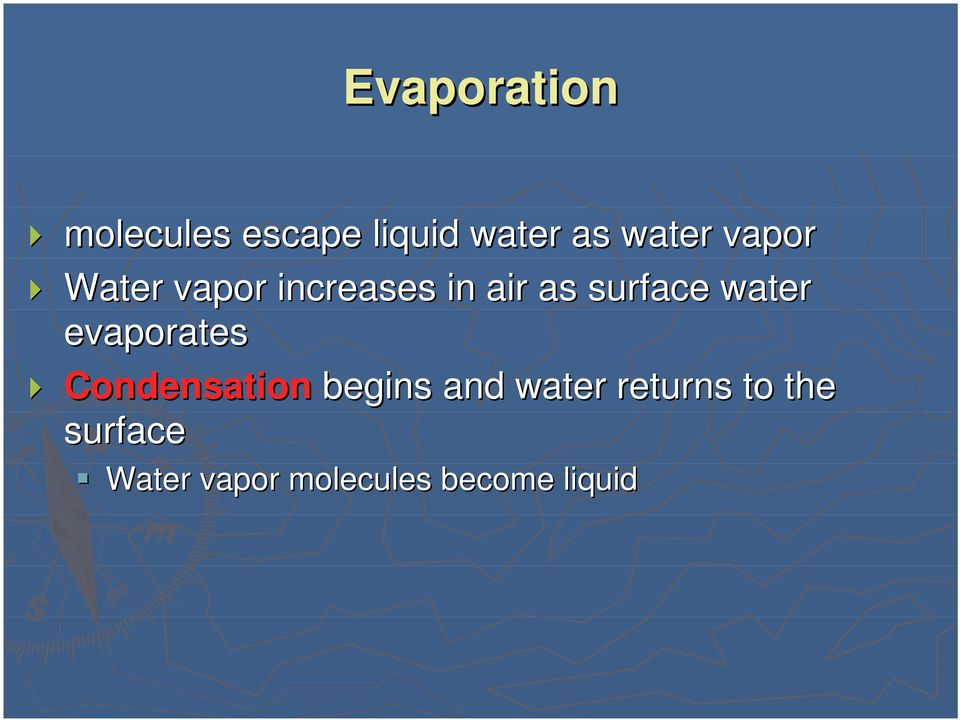 water evaporates Condensation begins and water