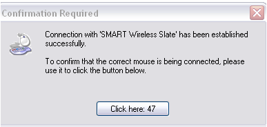 When the Welcome box appears, choose the 2 nd radio button, I want to find a specific Bluetooth device 5. Click Next. 6. Select the SMART Wireless Slate with one click. 7. Click Next. 8.