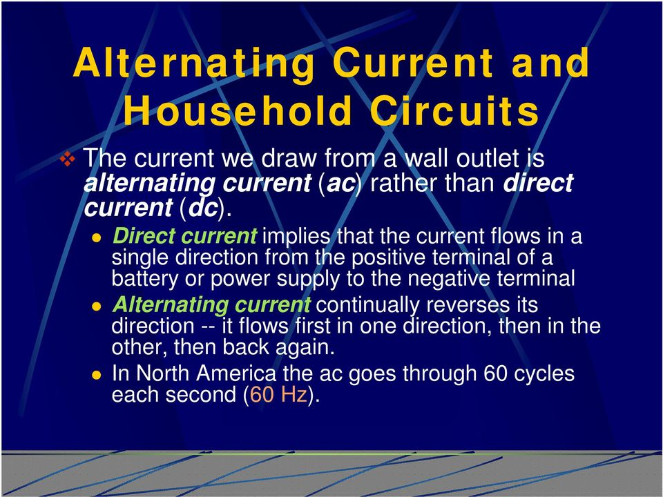 Direct current implies that the current flows in a single direction from the positive terminal of a battery or power
