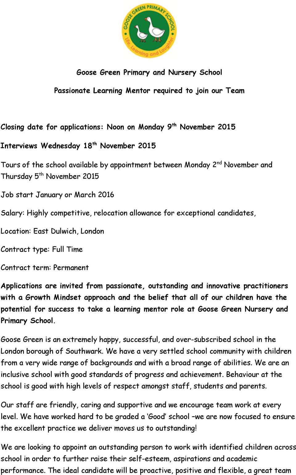 candidates, Location: East Dulwich, London Contract type: Full Time Contract term: Permanent Applications are invited from passionate, outstanding and innovative practitioners with a Growth Mindset