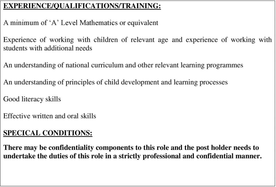 understanding of principles of child development and learning processes Good literacy skills Effective written and oral skills SPECICAL CONDITIONS: