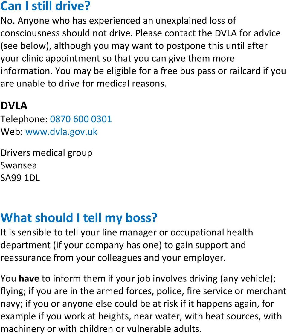 You may be eligible for a free bus pass or railcard if you are unable to drive for medical reasons. DVLA Telephone: 0870 600 0301 Web: www.dvla.gov.