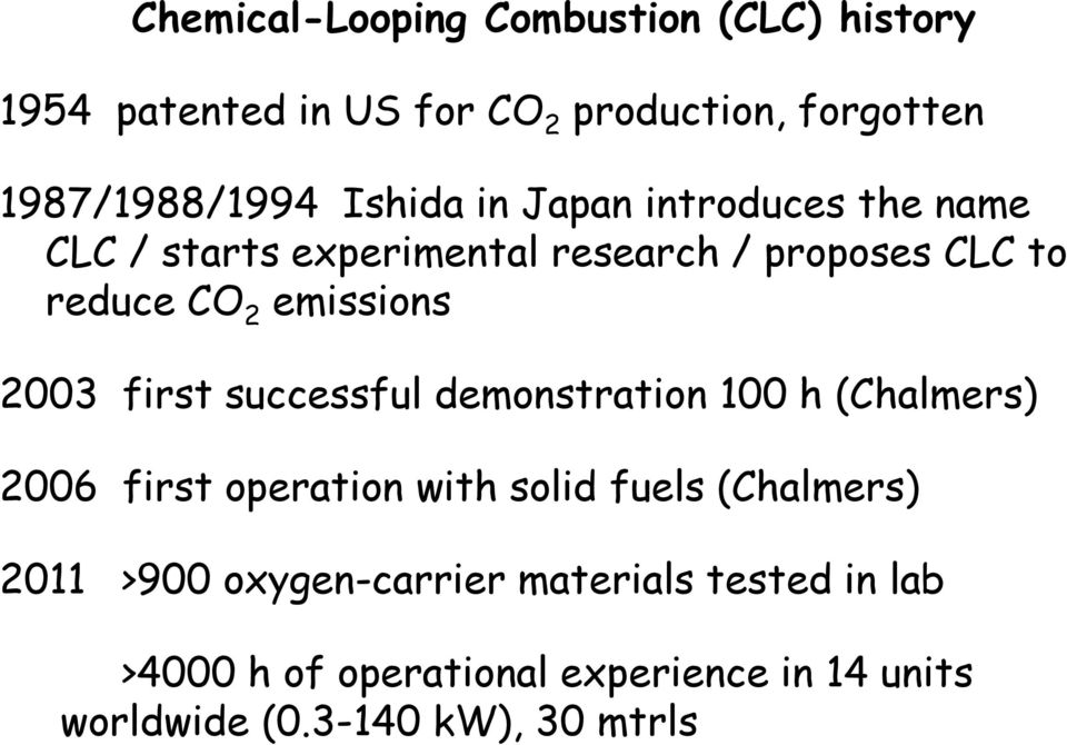 2003 first successful demonstration 100 h (Chalmers) 2006 first operation with solid fuels (Chalmers) 2011 >900