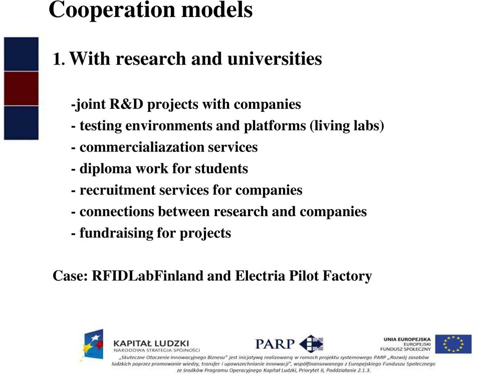 and platforms (living labs) - commercialiazation services - diploma work for students -