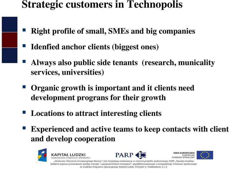 Organic growth is important and it clients need development prograns for their growth Locations to