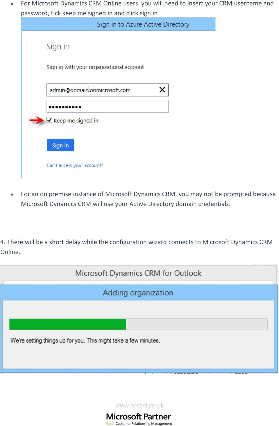 may not be prompted because Microsoft Dynamics CRM will use your Active Directory domain credentials.