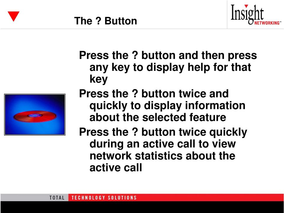 button twice and quickly to display information about the selected