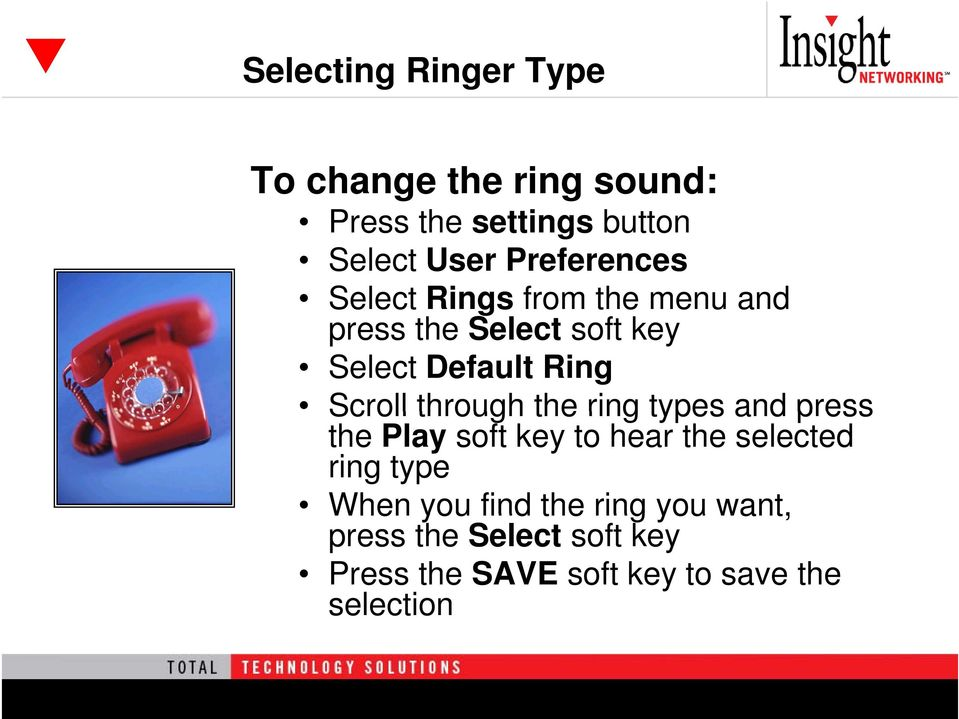 Scroll through the ring types and press the Play soft key to hear the selected ring type