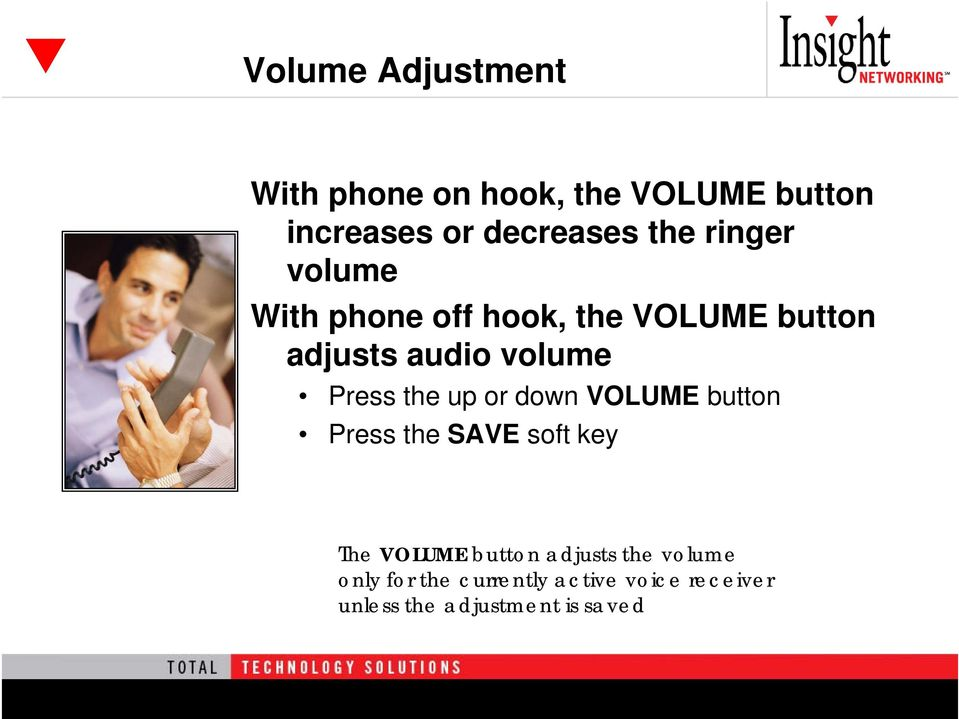 the up or down VOLUME button Press the SAVE soft key The VOLUME button adjusts the