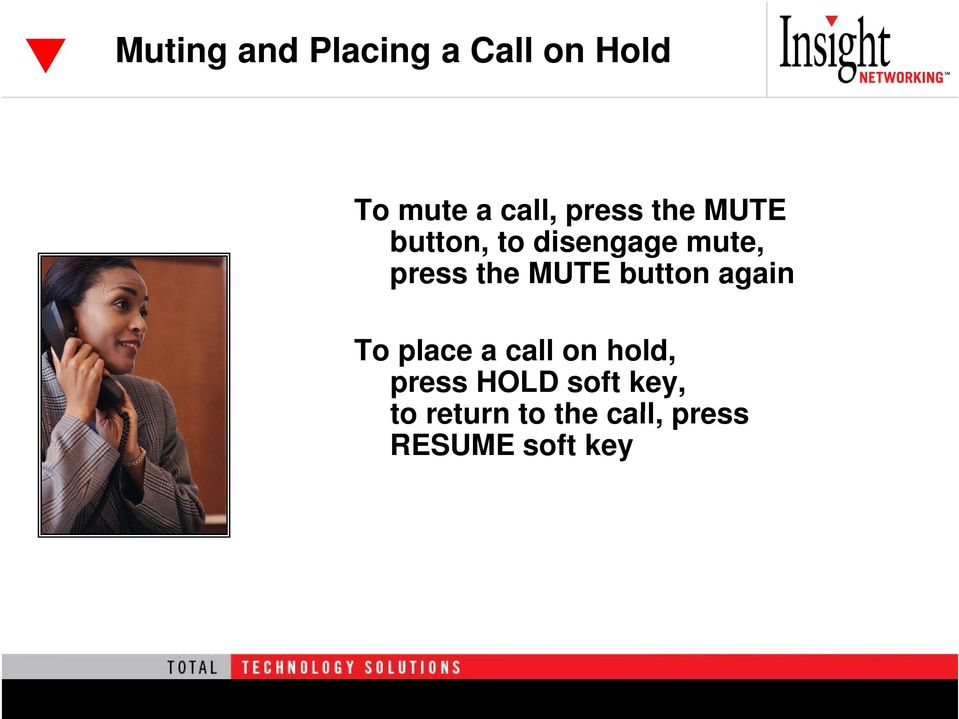 MUTE button again To place a call on hold, press