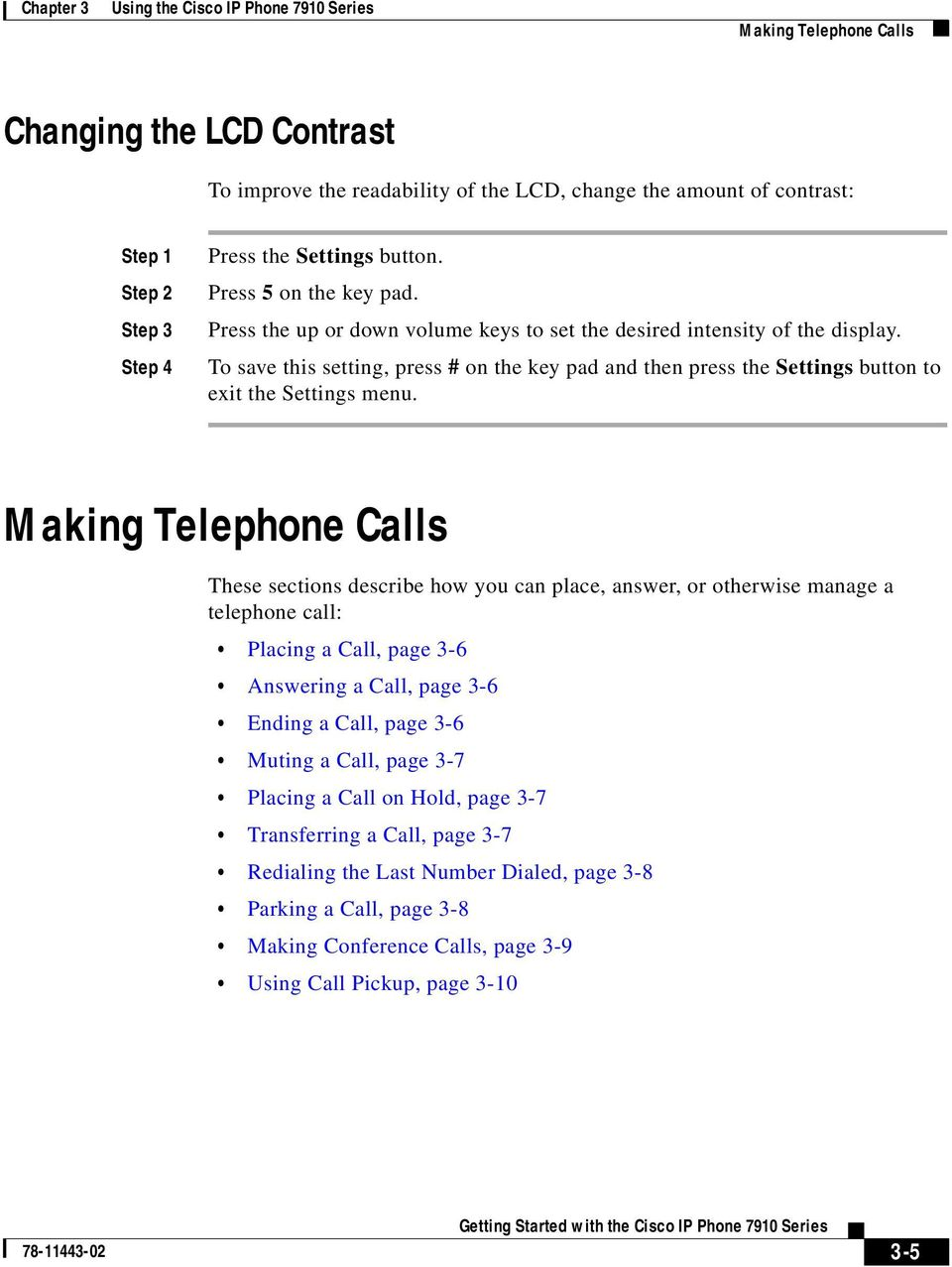 Making Telephone Calls These sections describe how you can place, answer, or otherwise manage a telephone call: Placing a Call, page 3-6 Answering a Call, page 3-6 Ending a Call, page 3-6