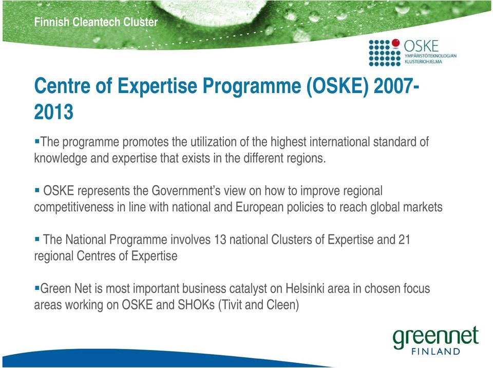 OSKE represents the Government s view on how to improve regional competitiveness in line with national and European policies to reach global markets