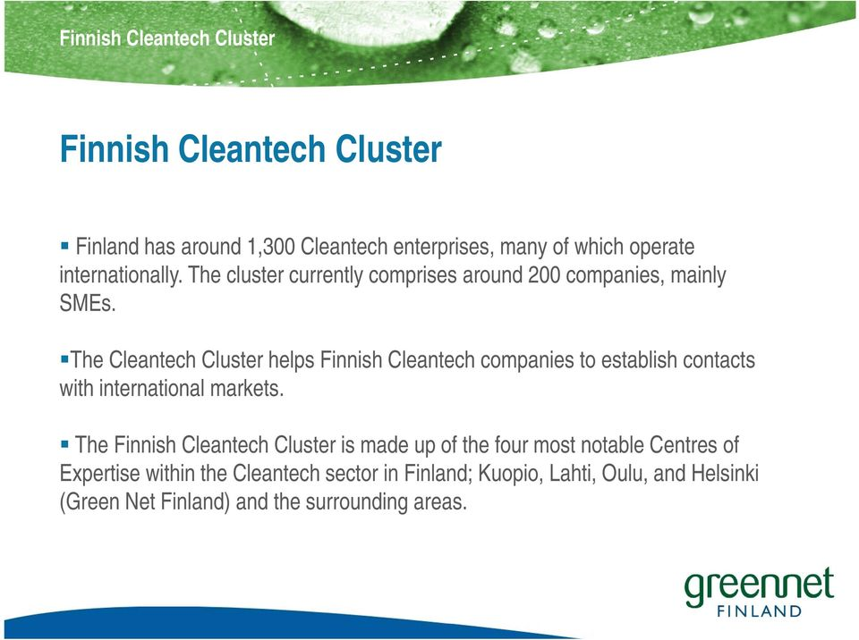 The Cleantech Cluster helps Finnish Cleantech companies to establish contacts with international markets.