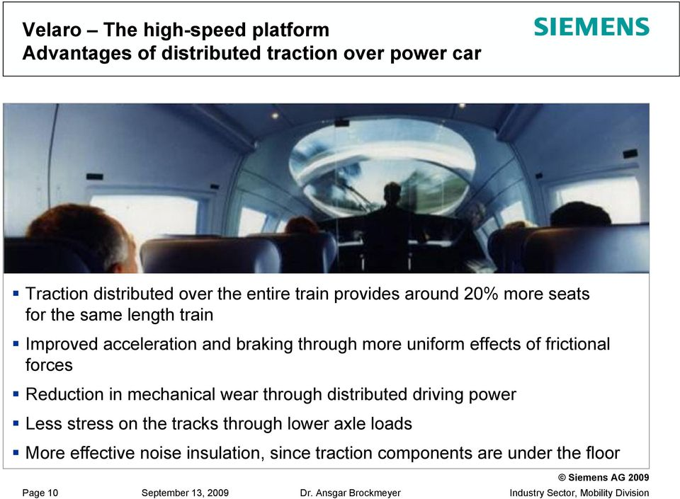 effects of frictional forces Reduction in mechanical wear through distributed driving power Less stress on the tracks