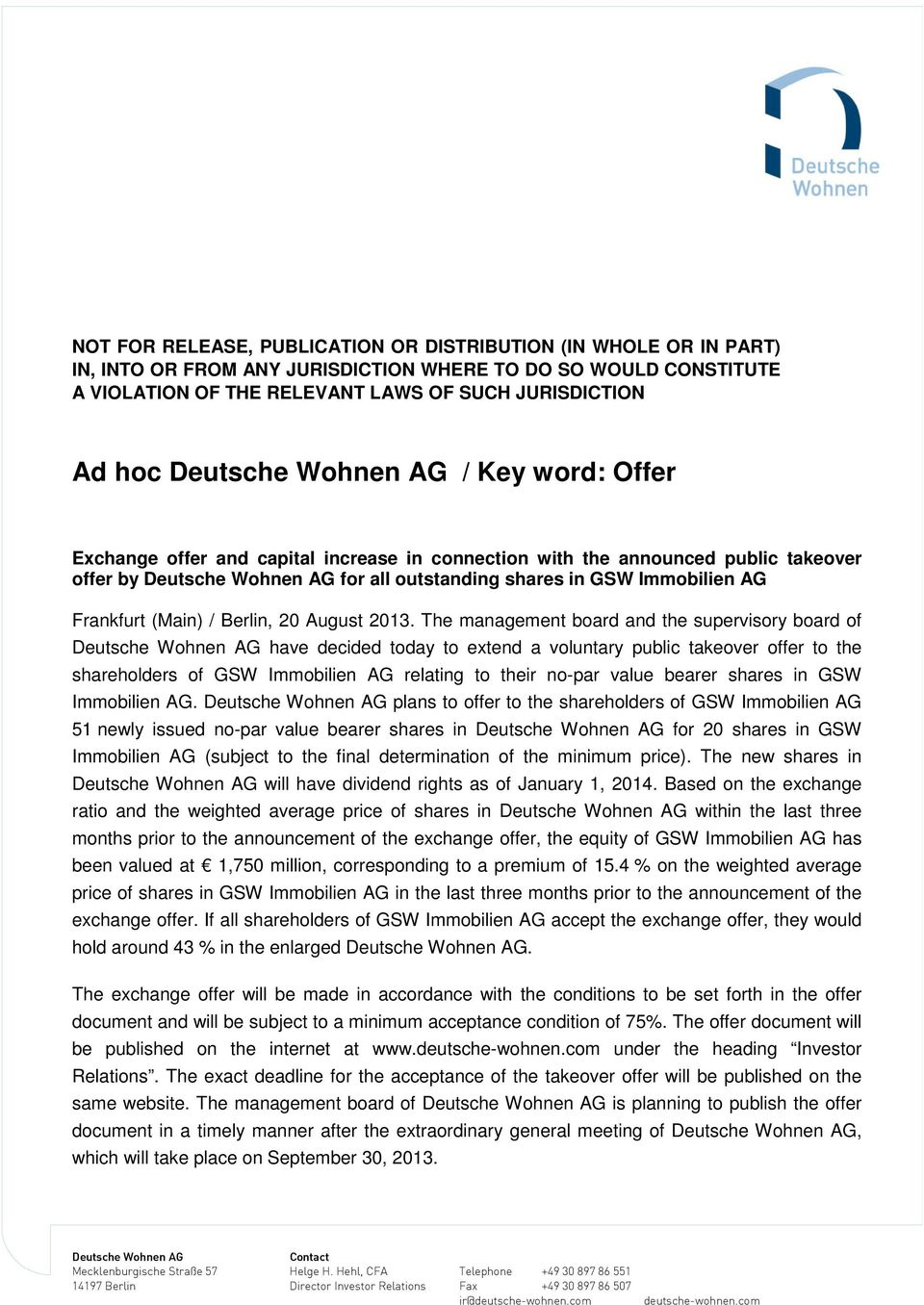 The management board and the supervisory board of have decided today to extend a voluntary public takeover offer to the shareholders of GSW Immobilien AG relating to their no-par value bearer shares
