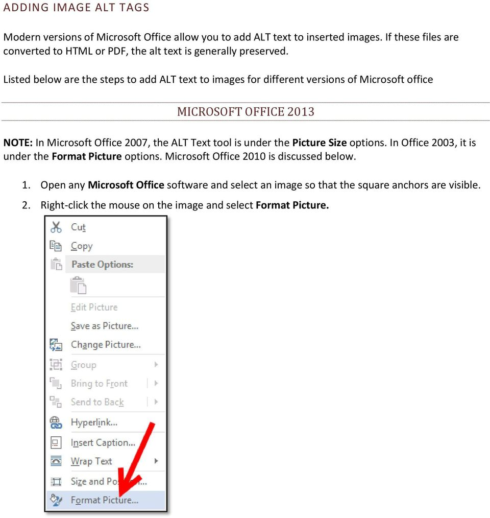 Listed below are the steps to add ALT text to images for different versions of Microsoft office MICROSOFT OFFICE 2013 NOTE: In Microsoft Office 2007, the ALT Text