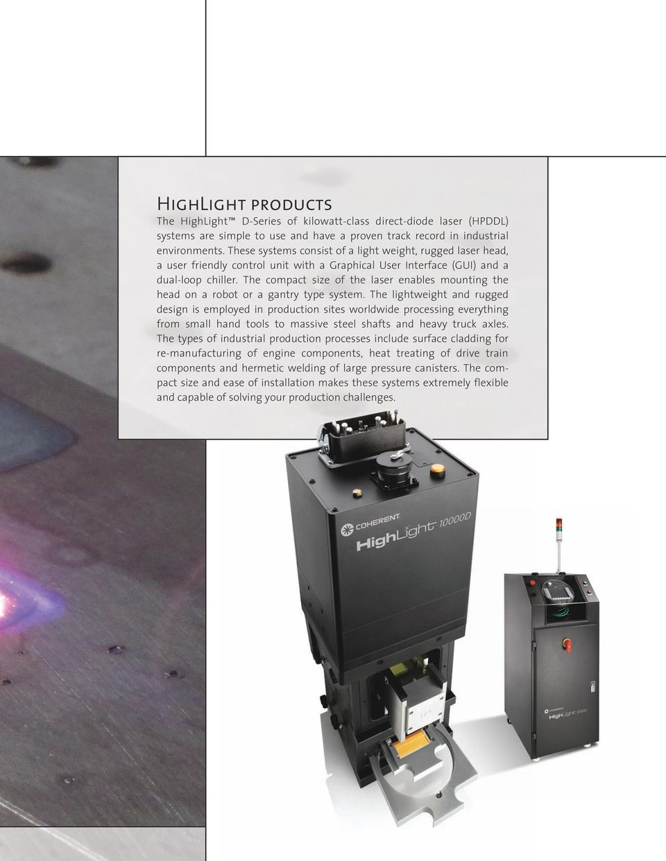 The compact size of the laser enables mounting the head on a robot or a gantry type system.